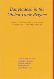 Bangladesh in the Global Trade Regime: Labour, Environment, Agriculture, Export and Trade Negotiations