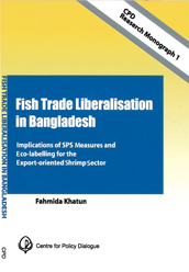 CPD Research Monograph 1 – Fish Trade Liberalisation in Bangladesh: Implications of SPS Measures and Eco-Labelling for the Export-Oriented Shrimp Sector