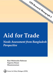 CPD Research Monograph 3 – Aid for Trade: Needs Assessment from Bangladesh Perspective